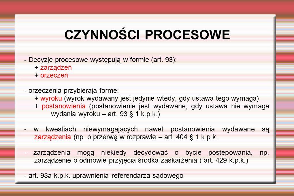 CZYNNOŚCI PROCESOWE - Decyzje procesowe występują w formie (art. 93): + zarządzeń + orzeczeń - orzeczenia przybierają formę: + wyroku (wyrok wydawany