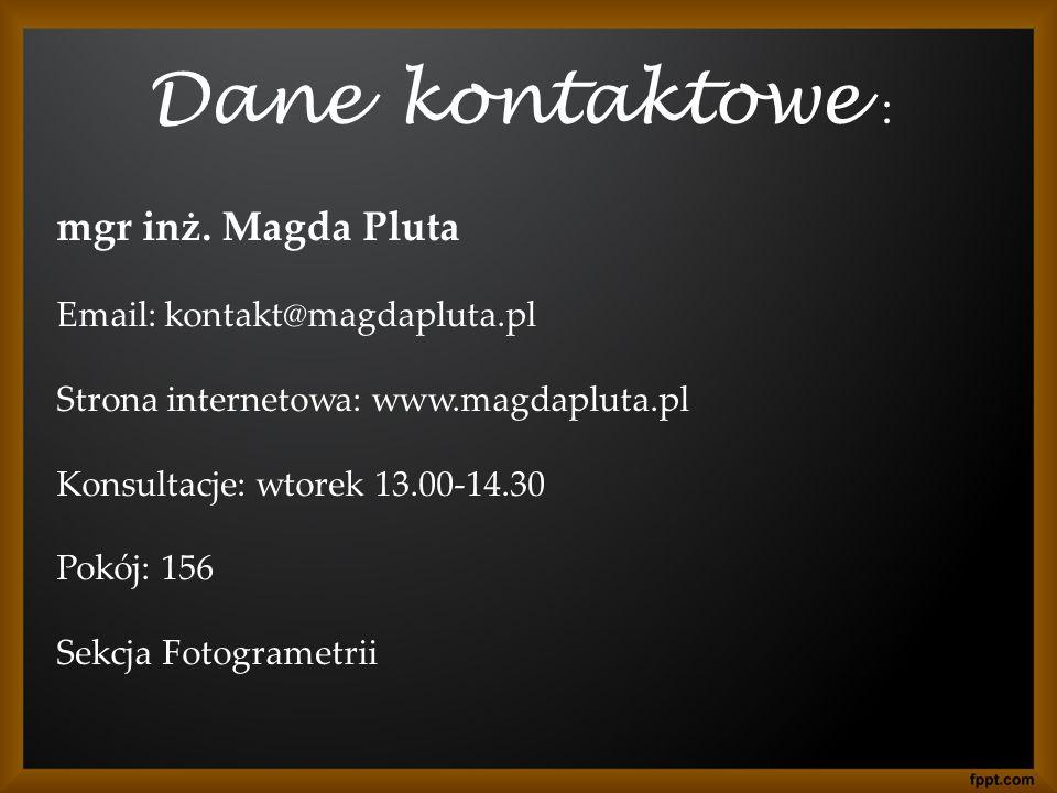 Dane kontaktowe : mgr inż. Magda Pluta Email: kontakt@magdapluta.pl Strona internetowa: www.magdapluta.pl Konsultacje: wtorek 13.00-14.30 Pokój: 156 S