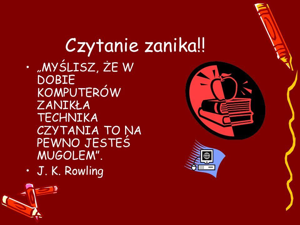 """Czytanie zanika!! """"MYŚLISZ, ŻE W DOBIE KOMPUTERÓW ZANIKŁA TECHNIKA CZYTANIA TO NA PEWNO JESTEŚ MUGOLEM"""". J. K. Rowling"""