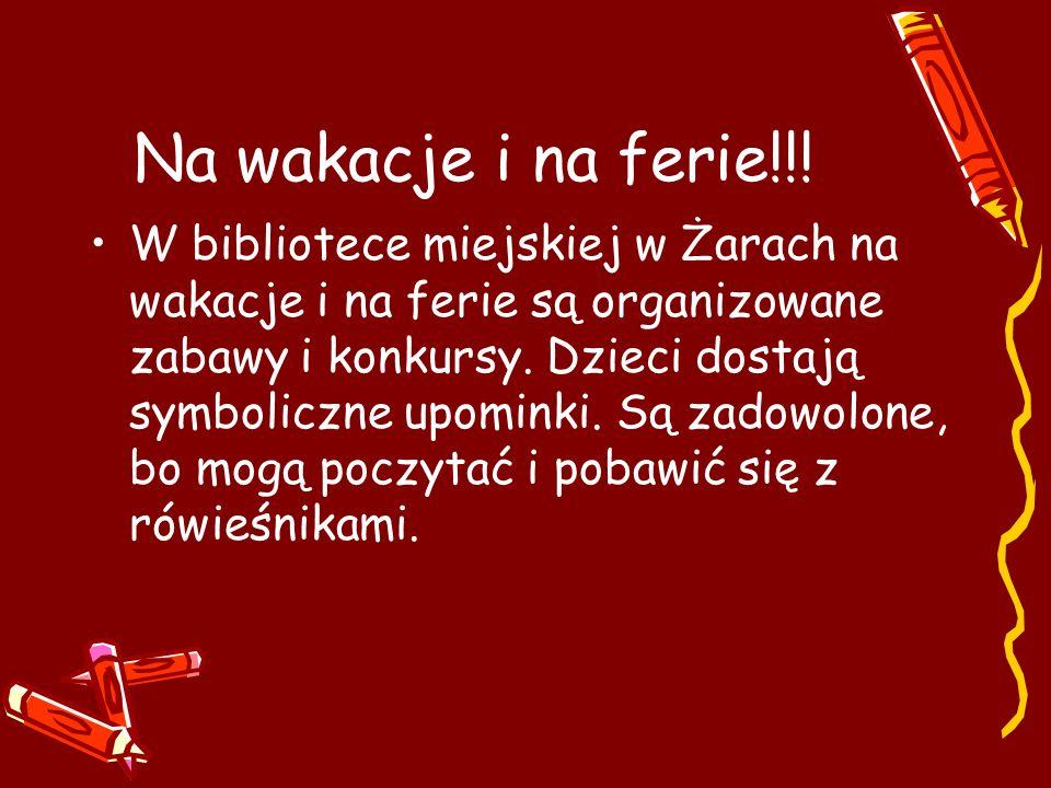 Na wakacje i na ferie!!! W bibliotece miejskiej w Żarach na wakacje i na ferie są organizowane zabawy i konkursy. Dzieci dostają symboliczne upominki.