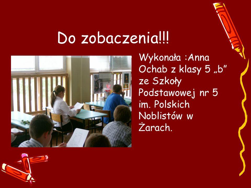 """Do zobaczenia!!! Wykonała :Anna Ochab z klasy 5 """"b"""" ze Szkoły Podstawowej nr 5 im. Polskich Noblistów w Żarach."""