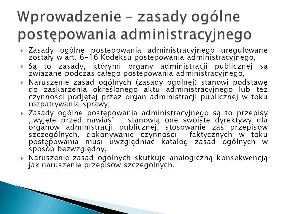  Zasady ogólne postępowania administracyjnego uregulowane zostały w art. 6-16 Kodeksu postępowania administracyjnego,  Są to zasady, którymi organy