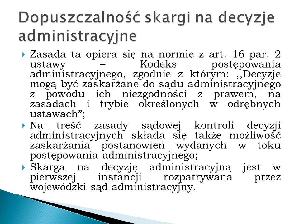 Zasada ta opiera się na normie z art. 16 par. 2 ustawy – Kodeks postępowania administracyjnego, zgodnie z którym:,,Decyzje mogą być zaskarżane do są
