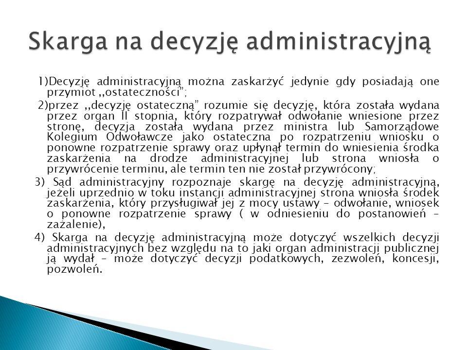 """1)Decyzję administracyjną można zaskarżyć jedynie gdy posiadają one przymiot,,ostateczności""""; 2)przez,,decyzję ostateczną"""" rozumie się decyzję, która"""