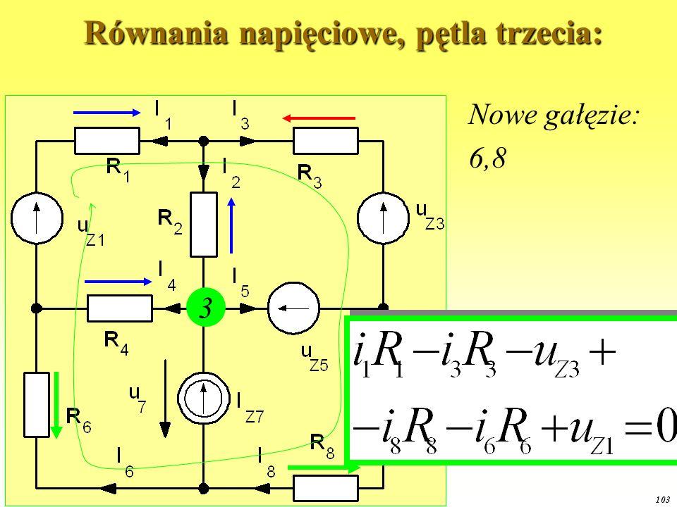 OE1 2015 103 Równania napięciowe, pętla trzecia: Równania napięciowe, pętla trzecia: 3 Nowe gałęzie: 6,8