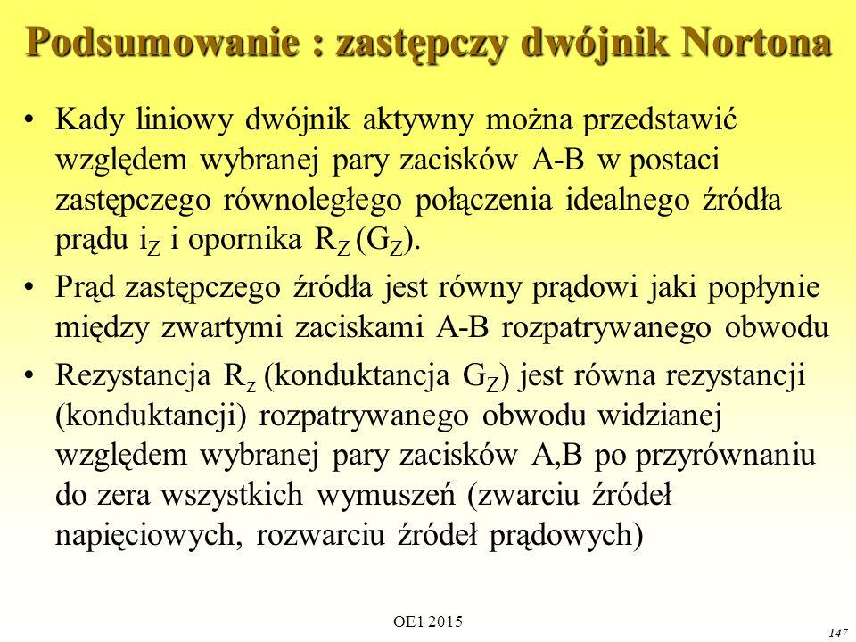 OE1 2015 147 Podsumowanie : zastępczy dwójnik Nortona Kady liniowy dwójnik aktywny można przedstawić względem wybranej pary zacisków A-B w postaci zastępczego równoległego połączenia idealnego źródła prądu i Z i opornika R Z (G Z ).