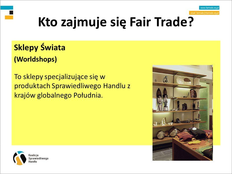 Kto zajmuje się Fair Trade.
