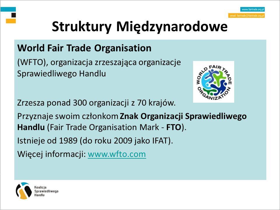 Struktury Międzynarodowe World Fair Trade Organisation (WFTO), organizacja zrzeszająca organizacje Sprawiedliwego Handlu Zrzesza ponad 300 organizacji z 70 krajów.