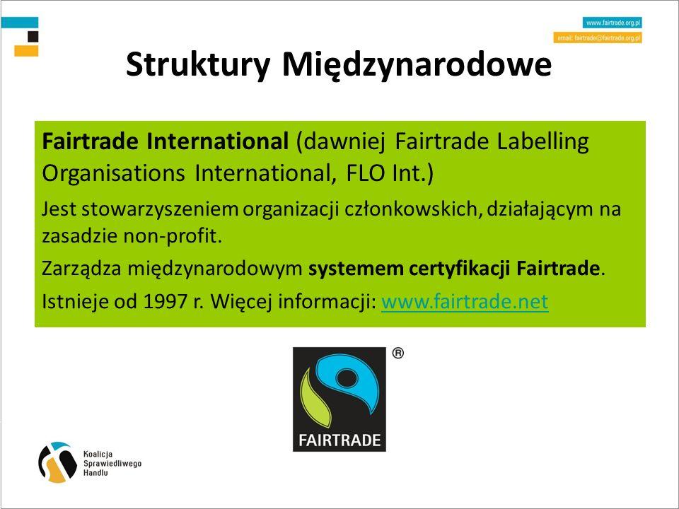 Struktury Międzynarodowe Fairtrade International (dawniej Fairtrade Labelling Organisations International, FLO Int.) Jest stowarzyszeniem organizacji członkowskich, działającym na zasadzie non-profit.