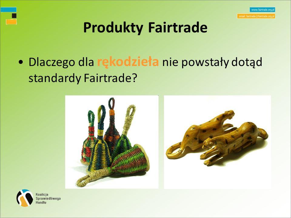 Produkty Fairtrade Dlaczego dla rękodzieła nie powstały dotąd standardy Fairtrade?