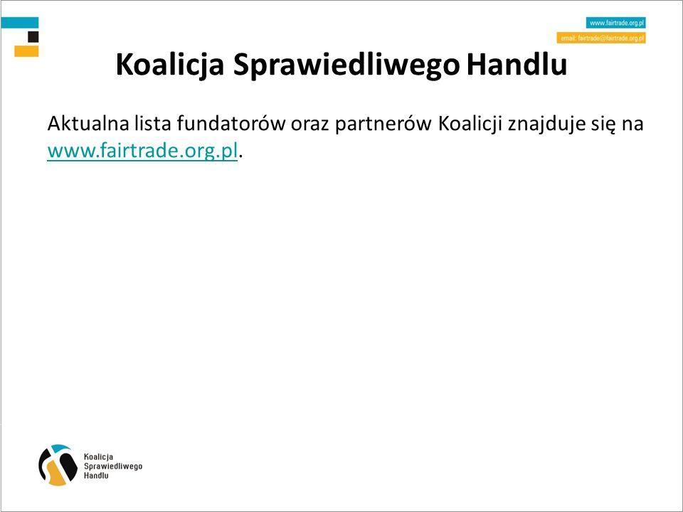 Koalicja Sprawiedliwego Handlu Aktualna lista fundatorów oraz partnerów Koalicji znajduje się na www.fairtrade.org.pl.