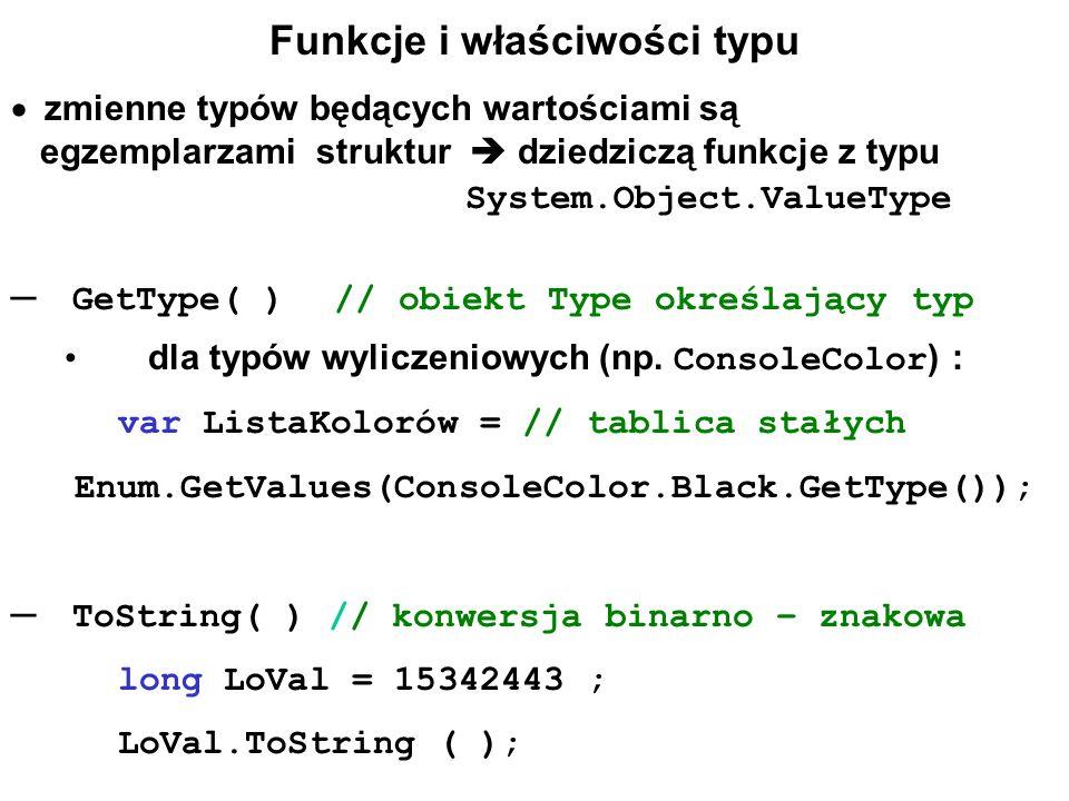 Funkcje i właściwości typu  zmienne typów będących wartościami są egzemplarzami struktur  dziedziczą funkcje z typu System.Object.ValueType ─ GetType( ) // obiekt Type określający typ dla typów wyliczeniowych (np.