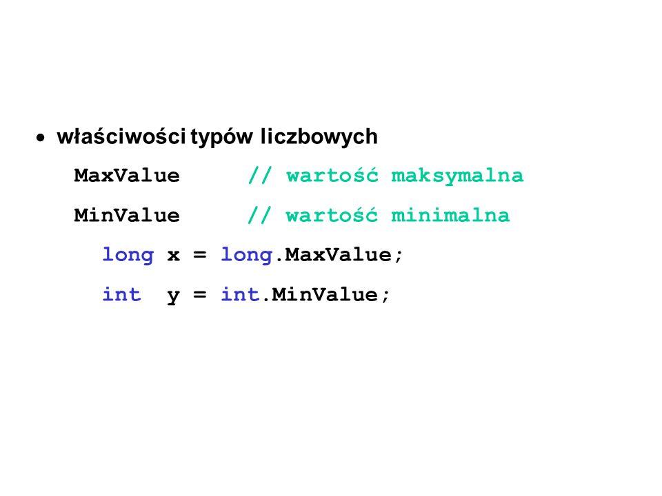 właściwości typów liczbowych MaxValue // wartość maksymalna MinValue // wartość minimalna long x = long.MaxValue; int y = int.MinValue;