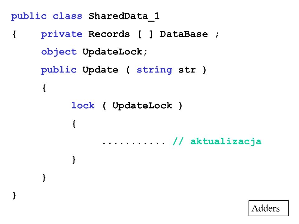 public class SharedData_1 {private Records [ ] DataBase ; object UpdateLock; public Update ( string str ) { lock ( UpdateLock ) {...........