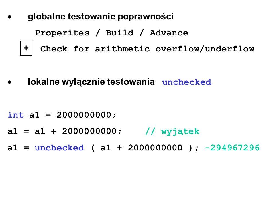  globalne testowanie poprawności Properites / Build / Advance Check for arithmetic overflow/underflow  lokalne wyłącznie testowania unchecked int a1 = 2000000000; a1 = a1 + 2000000000;// wyjątek a1 = unchecked ( a1 + 2000000000 ); -294967296 +
