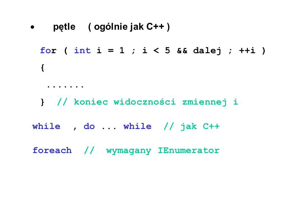  pętle ( ogólnie jak C++ ) for ( int i = 1 ; i < 5 && dalej ; ++i ) {.......