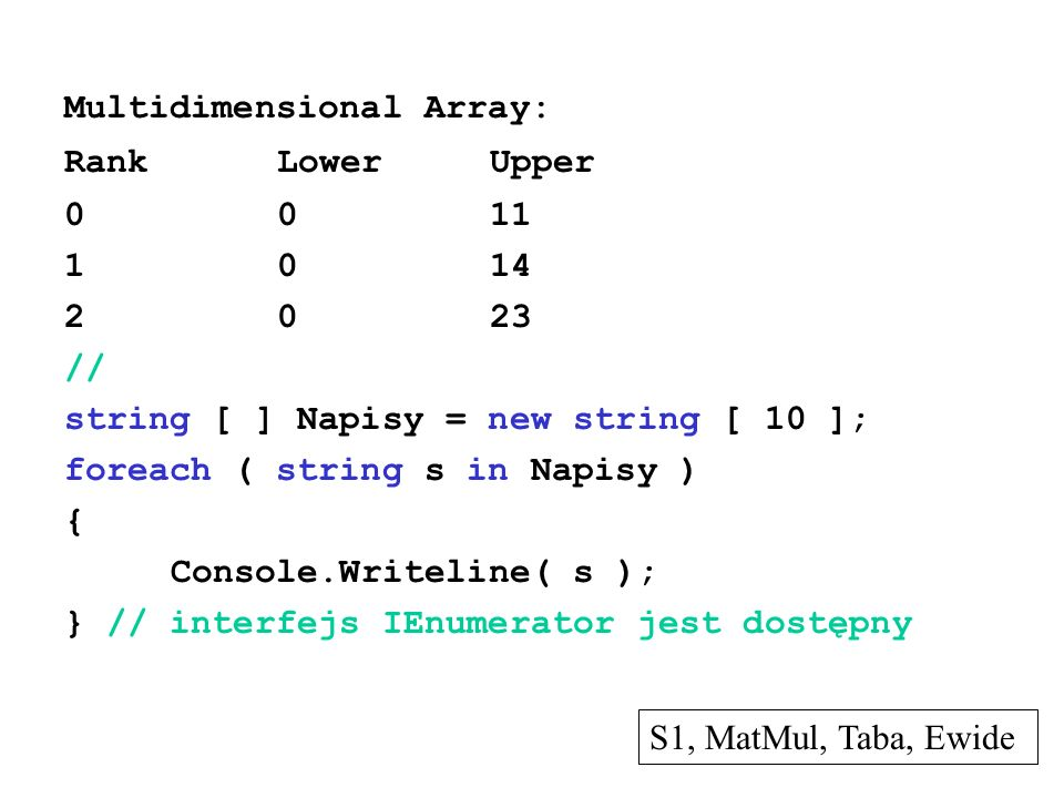 Multidimensional Array: RankLowerUpper 0011 1014 2023 // string [ ] Napisy = new string [ 10 ]; foreach ( string s in Napisy ) { Console.Writeline( s