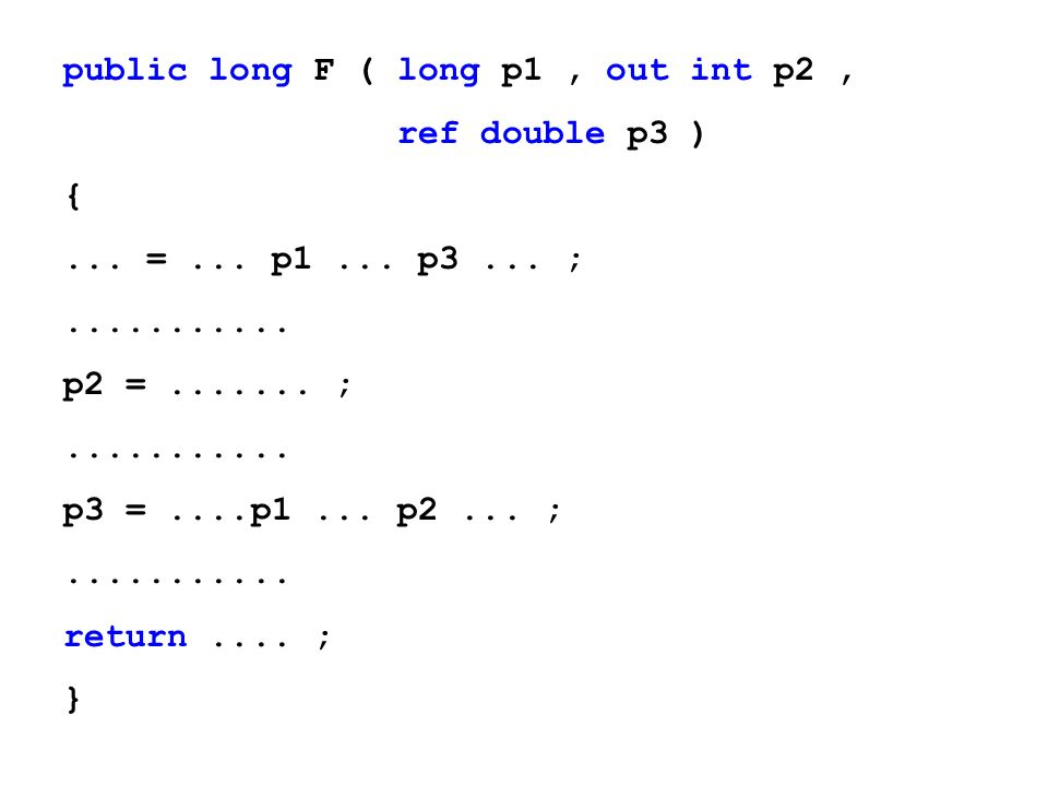 public long F ( long p1, out int p2, ref double p3 ) {...