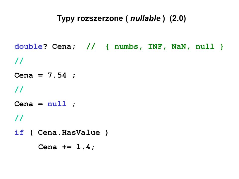 delegate double Fun(double x, out bool ok); // nowy typ // funkcje nazwane double Sqrt(double x, out bool ok) { if ( x >= 0 ) {ok = true; return Math.Sqrt( x ); } else { ok = false; return 0; } } // double Log (double x, out bool ok) {..............................}