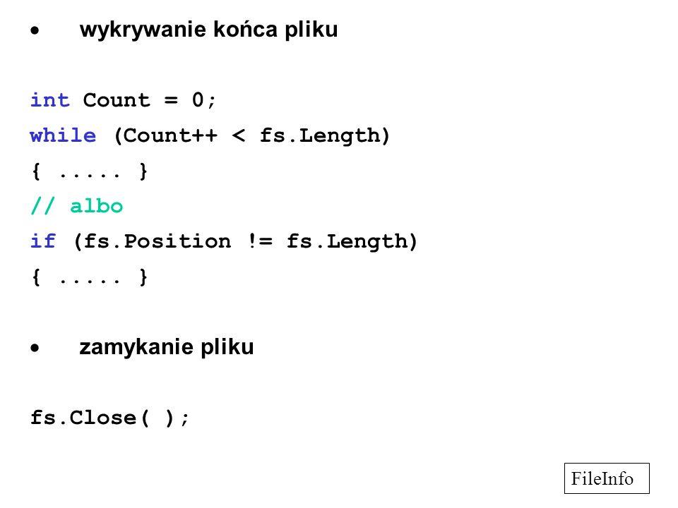  wykrywanie końca pliku int Count = 0; while (Count++ < fs.Length) {.....
