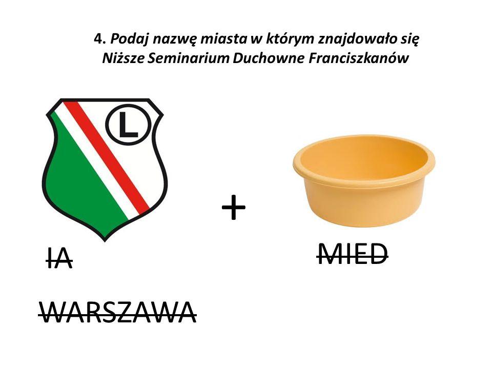 IA WARSZAWA + MIED 4. Podaj nazwę miasta w którym znajdowało się Niższe Seminarium Duchowne Franciszkanów