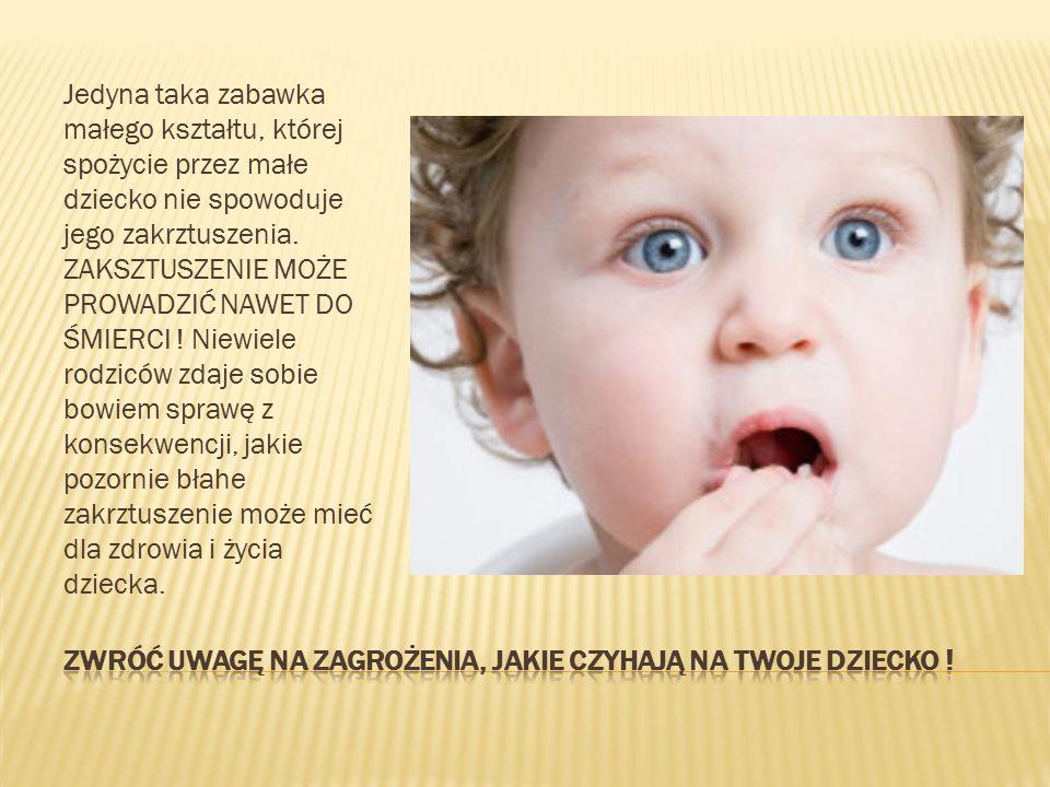 Jedyna taka zabawka małego kształtu, której spożycie przez małe dziecko nie spowoduje jego zakrztuszenia. ZAKSZTUSZENIE MOŻE PROWADZIĆ NAWET DO ŚMIERC