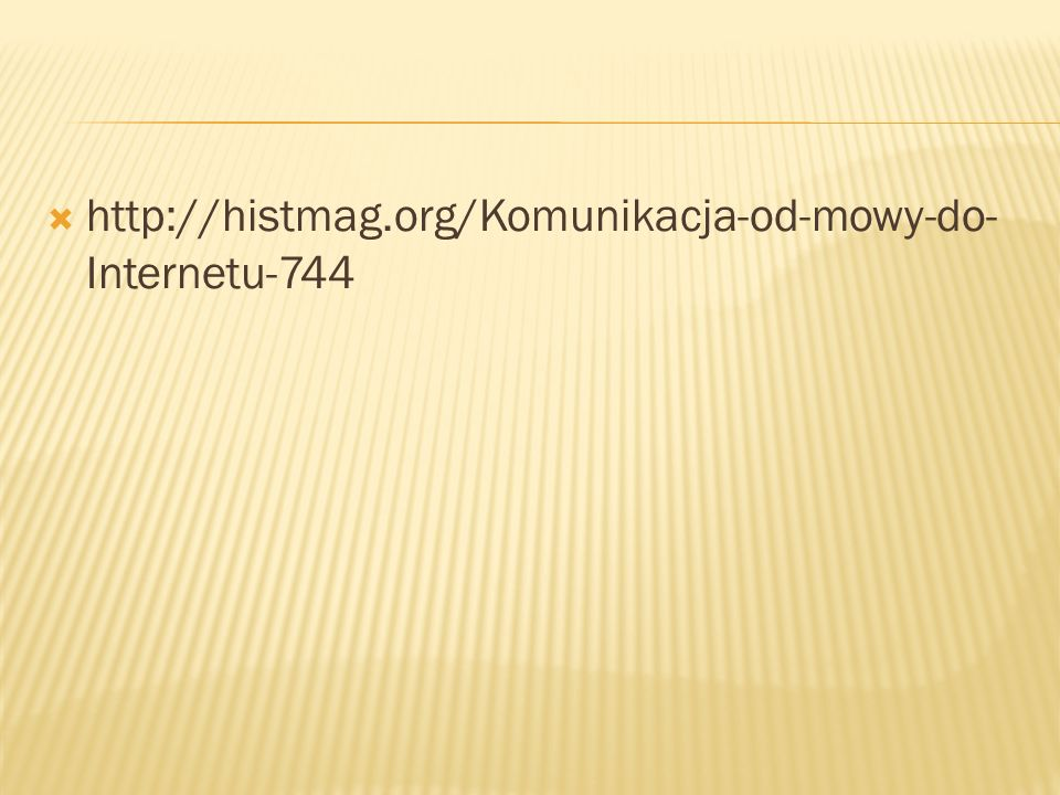  http://histmag.org/Komunikacja-od-mowy-do- Internetu-744