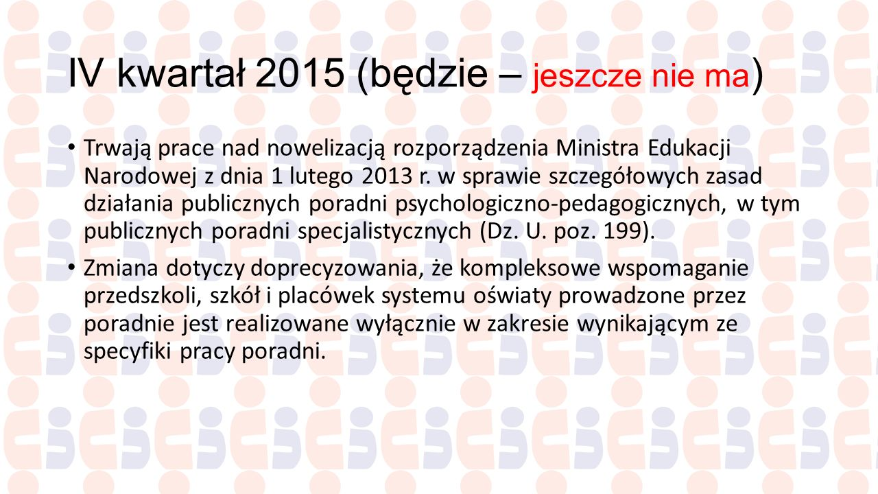 IV kwartał 2015 (będzie – jeszcze nie ma ) Trwają prace nad nowelizacją rozporządzenia Ministra Edukacji Narodowej z dnia 1 lutego 2013 r. w sprawie s