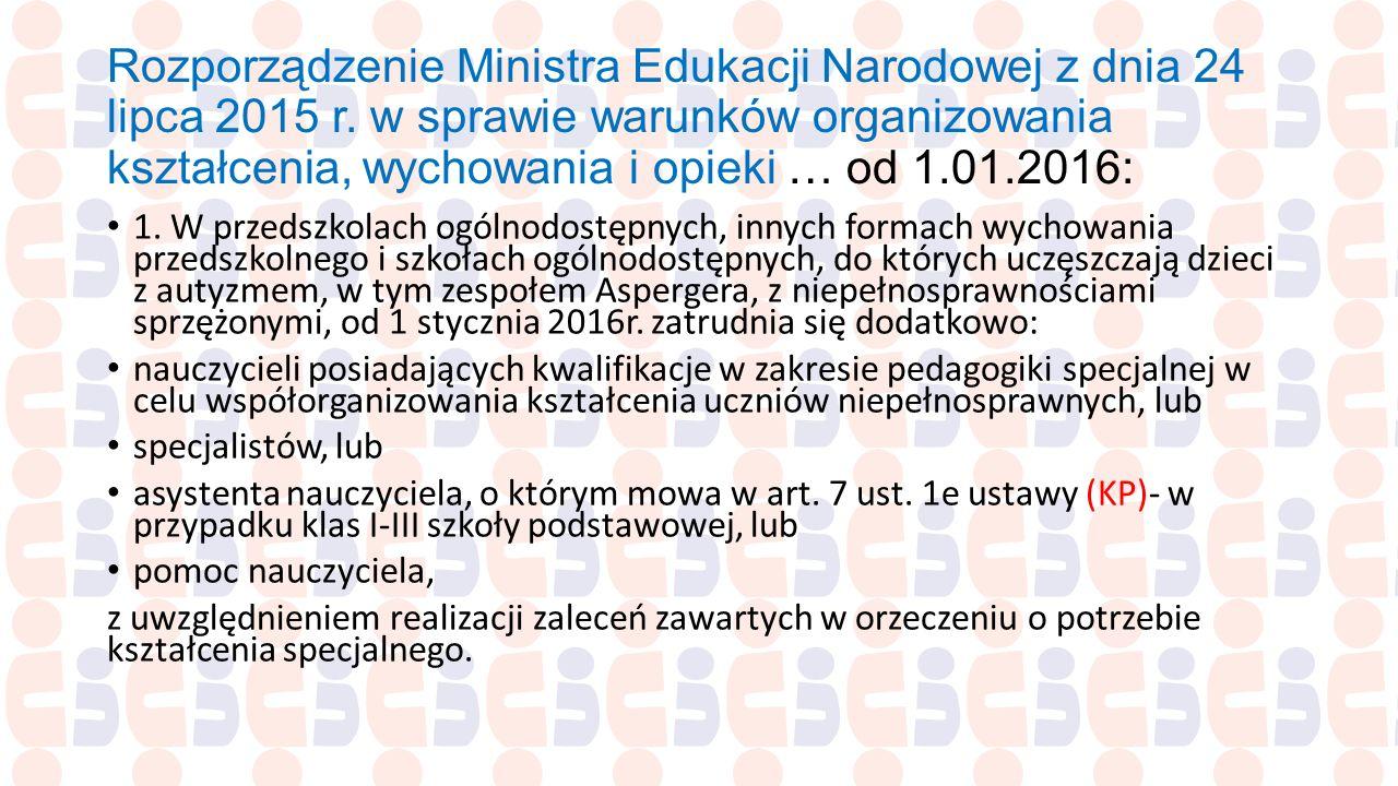Rozporządzenie Ministra Edukacji Narodowej z dnia 24 lipca 2015 r. w sprawie warunków organizowania kształcenia, wychowania i opieki … od 1.01.2016: 1