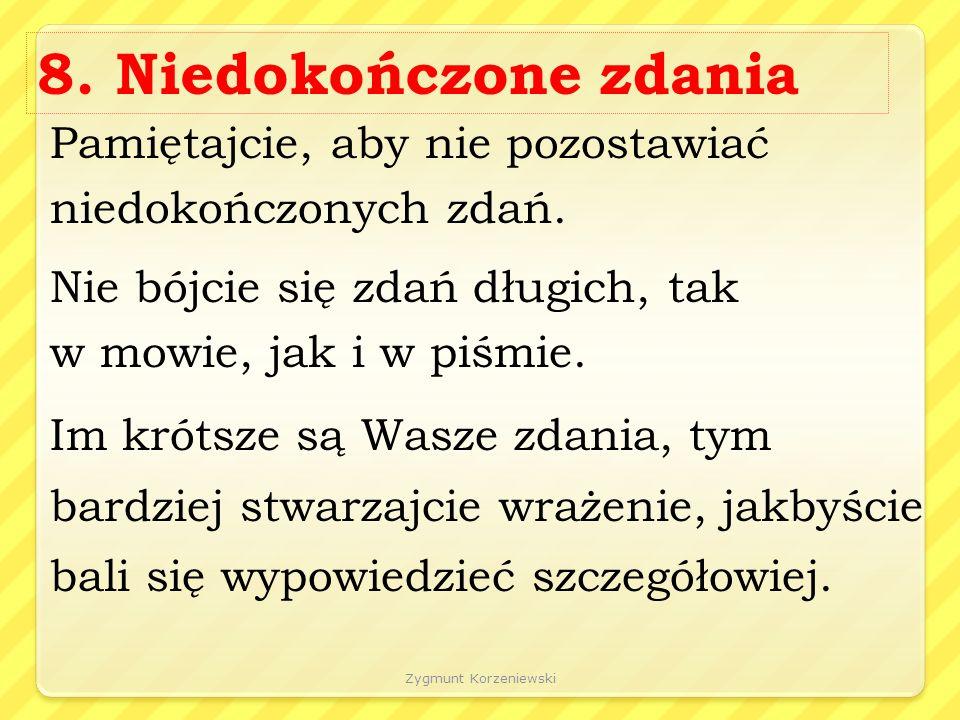 Zygmunt Korzeniewski 8. Niedokończone zdania Pamiętajcie, aby nie pozostawiać niedokończonych zdań.