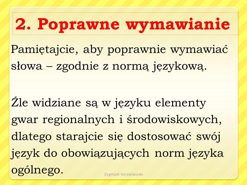 Zygmunt Korzeniewski 3.Nadużywanie zaimka ja Np. ja myślę, że...