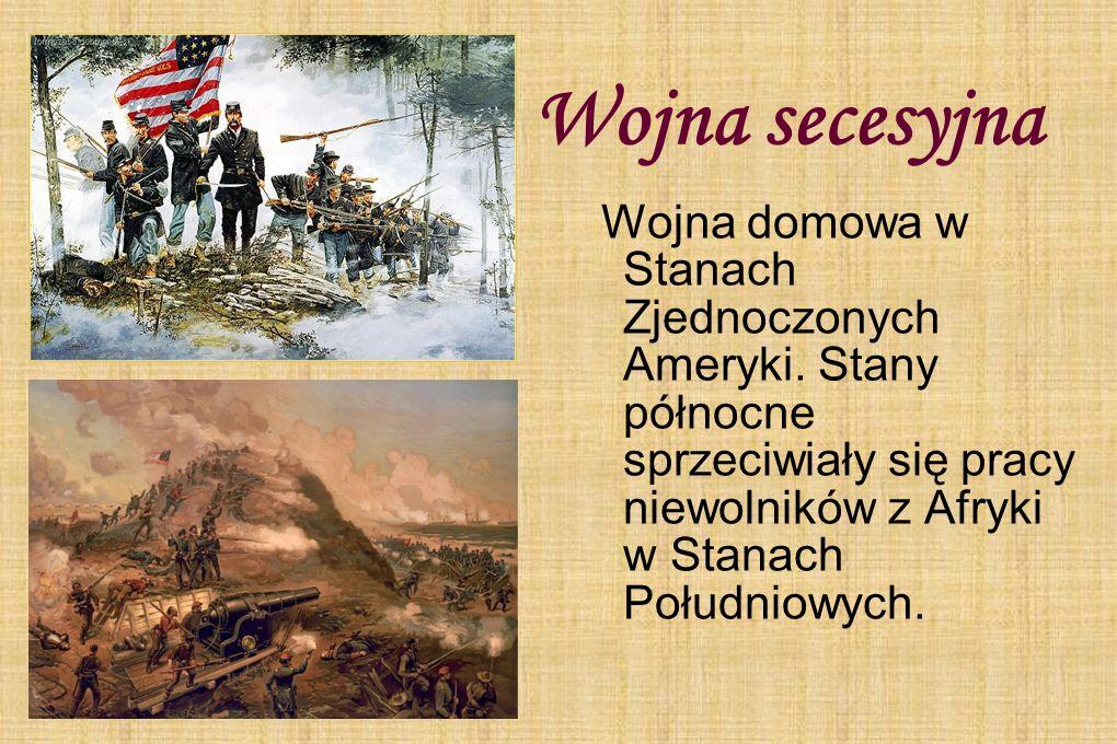 Wojna secesyjna Wojna domowa w Stanach Zjednoczonych Ameryki.