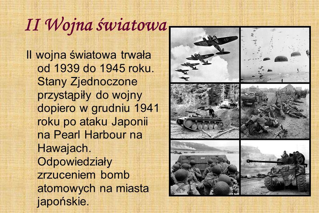 II Wojna światowa II wojna światowa trwała od 1939 do 1945 roku. Stany Zjednoczone przystąpiły do wojny dopiero w grudniu 1941 roku po ataku Japonii n