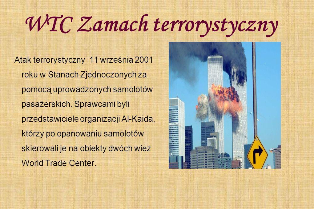 WTC Zamach terrorystyczny Atak terrorystyczny 11 września 2001 roku w Stanach Zjednoczonych za pomocą uprowadzonych samolotów pasażerskich. Sprawcami