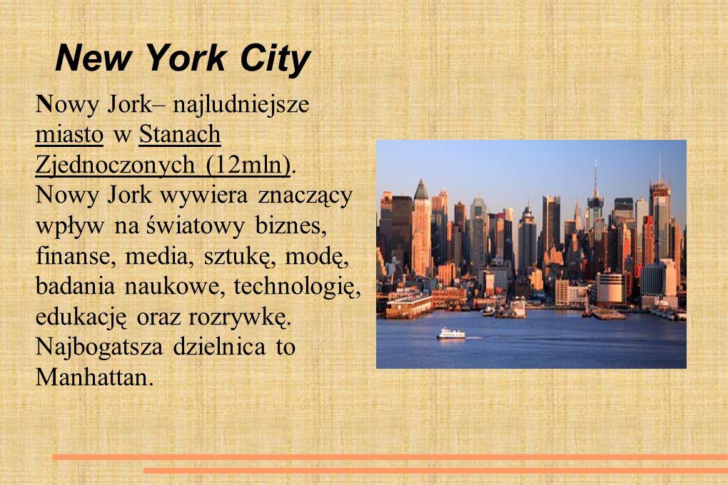 New York City Nowy Jork– najludniejsze miasto w Stanach Zjednoczonych (12mln). Nowy Jork wywiera znaczący wpływ na światowy biznes, finanse, media, sz