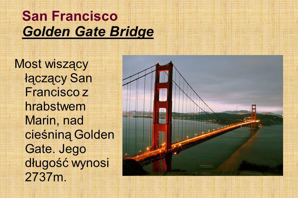 San Francisco Golden Gate Bridge Most wiszący łączący San Francisco z hrabstwem Marin, nad cieśniną Golden Gate. Jego długość wynosi 2737m.