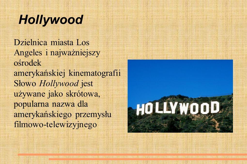 Hollywood Dzielnica miasta Los Angeles i najważniejszy ośrodek amerykańskiej kinematografii Słowo Hollywood jest używane jako skrótowa, popularna nazw