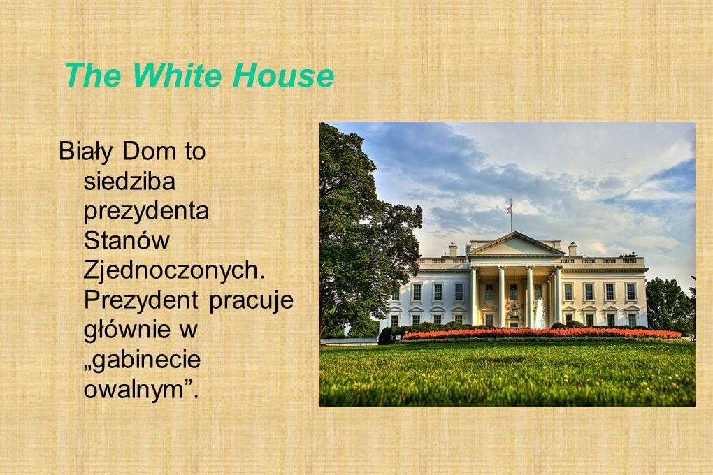 """The White House Biały Dom to siedziba prezydenta Stanów Zjednoczonych. Prezydent pracuje głównie w """"gabinecie owalnym""""."""