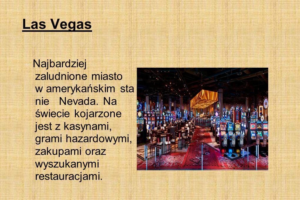 Las Vegas – Najbardziej zaludnione miasto w amerykańskim sta nie Nevada. Na świecie kojarzone jest z kasynami, grami hazardowymi, zakupami oraz wyszuk