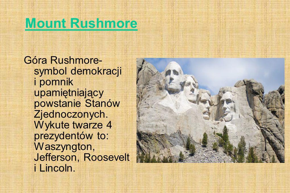 Mount Rushmore Góra Rushmore- symbol demokracji i pomnik upamiętniający powstanie Stanów Zjednoczonych. Wykute twarze 4 prezydentów to: Waszyngton, Je