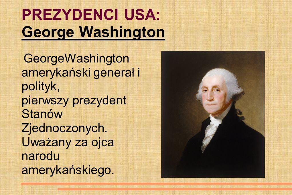 PREZYDENCI USA: George Washington GeorgeWashington amerykański generał i polityk, pierwszy prezydent Stanów Zjednoczonych. Uważany za ojca narodu amer