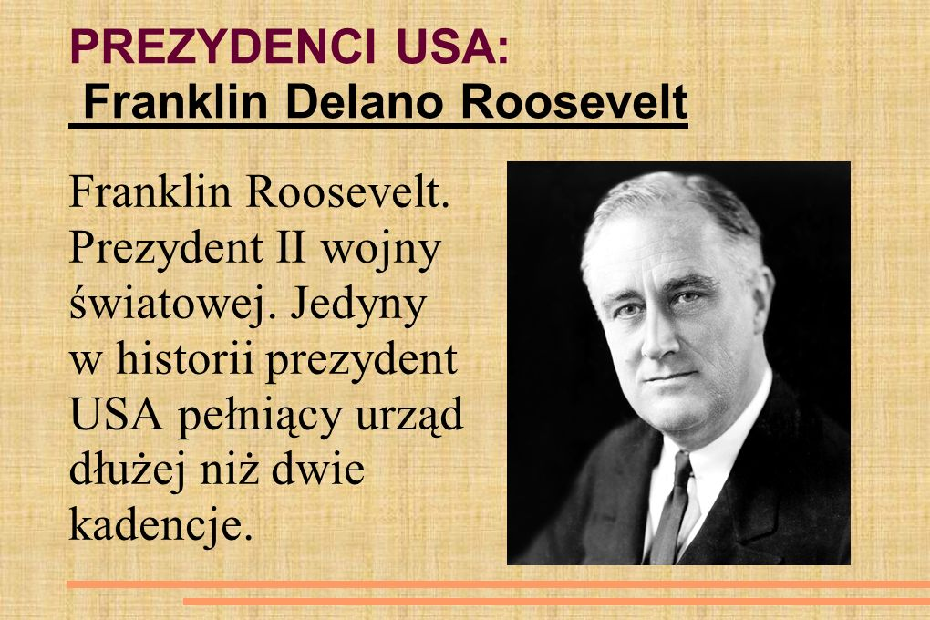 PREZYDENCI USA: Franklin Delano Roosevelt Franklin Roosevelt. Prezydent II wojny światowej. Jedyny w historii prezydent USA pełniący urząd dłużej niż