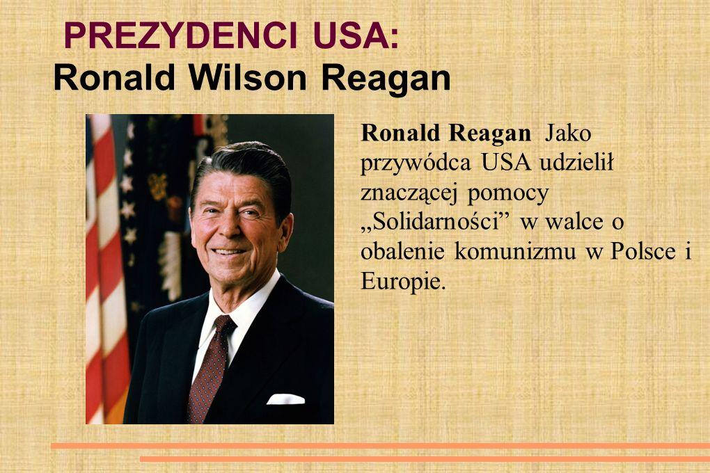 """PREZYDENCI USA: Ronald Wilson Reagan Ronald Reagan Jako przywódca USA udzielił znaczącej pomocy """"Solidarności w walce o obalenie komunizmu w Polsce i Europie."""