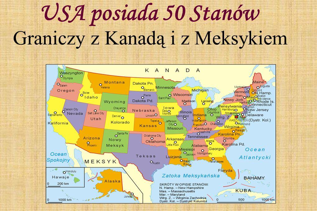 USA posiada 50 Stanów Graniczy z Kanadą i z Meksykiem