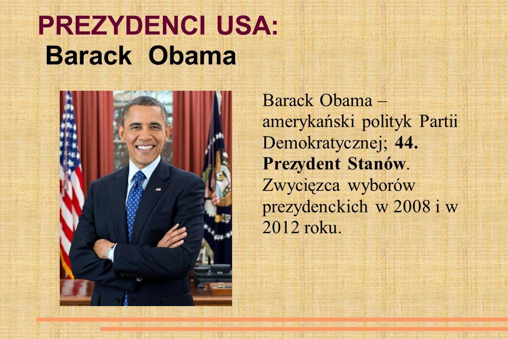 PREZYDENCI USA: Barack Obama Barack Obama – amerykański polityk Partii Demokratycznej; 44. Prezydent Stanów. Zwycięzca wyborów prezydenckich w 2008 i