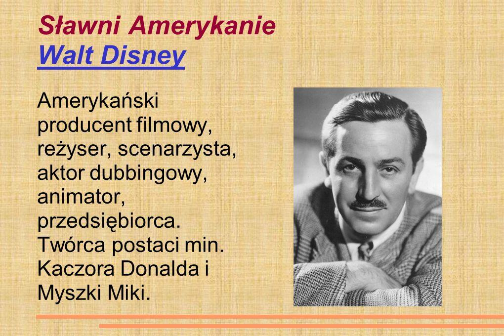 Sławni Amerykanie Walt Disney Amerykański producent filmowy, reżyser, scenarzysta, aktor dubbingowy, animator, przedsiębiorca. Twórca postaci min. Kac