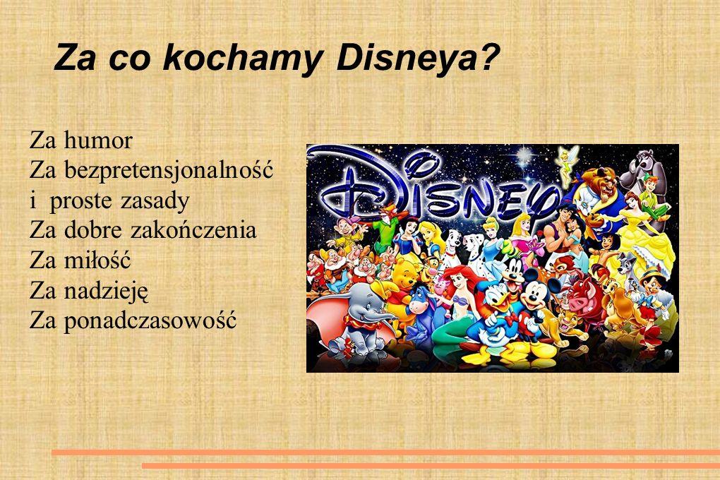 Za co kochamy Disneya? Za humor Za bezpretensjonalność i proste zasady Za dobre zakończenia Za miłość Za nadzieję Za ponadczasowość