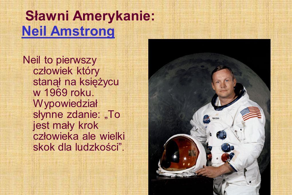 """Sławni Amerykanie: Neil Amstrong Neil to pierwszy człowiek który stanął na księżycu w 1969 roku. Wypowiedział słynne zdanie: """"To jest mały krok człowi"""