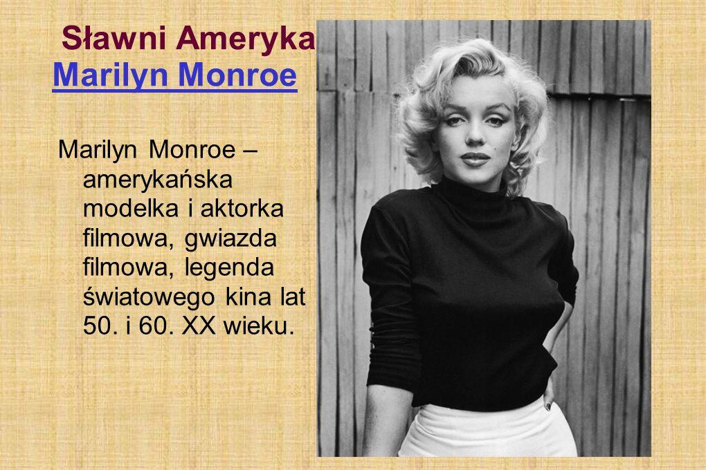 Sławni Amerykanie: Marilyn Monroe Marilyn Monroe – amerykańska modelka i aktorka filmowa, gwiazda filmowa, legenda światowego kina lat 50. i 60. XX wi