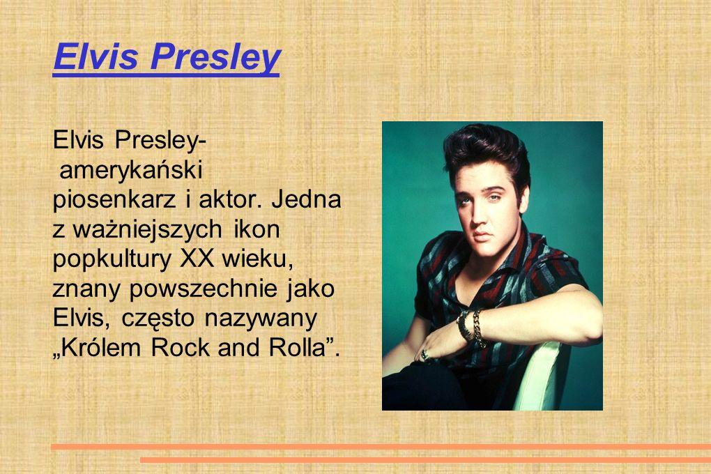 Elvis Presley Elvis Presley- amerykański piosenkarz i aktor. Jedna z ważniejszych ikon popkultury XX wieku, znany powszechnie jako Elvis, często nazyw
